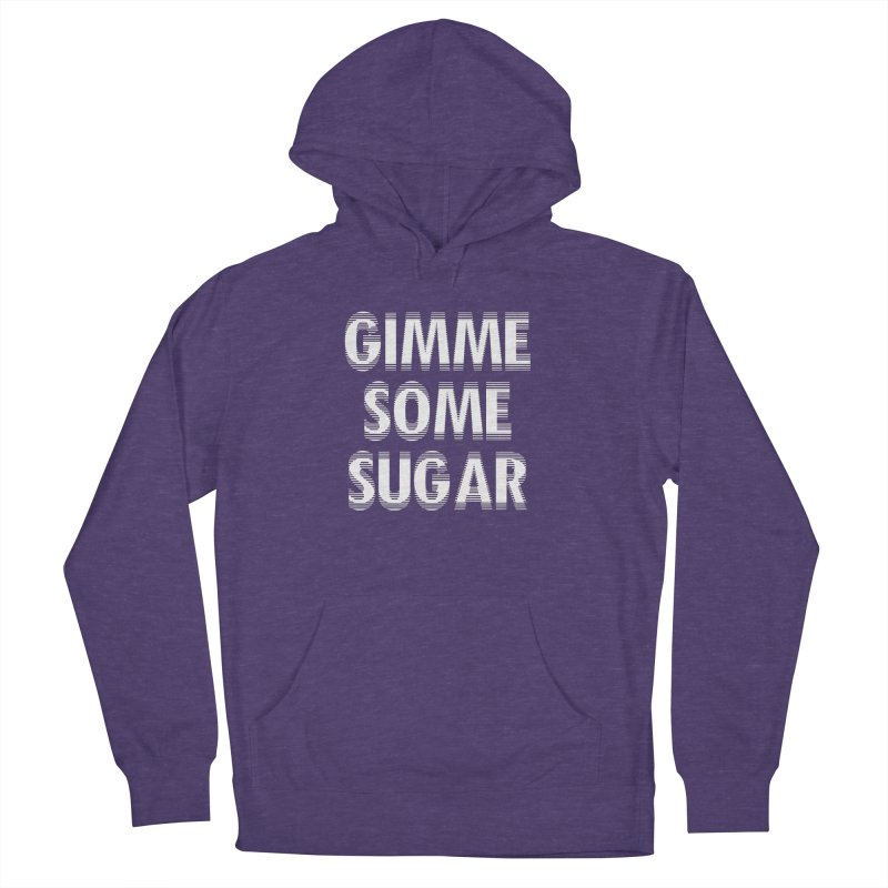 GIMME SOME SUGAR Women's Pullover Hoody by pick&roll
