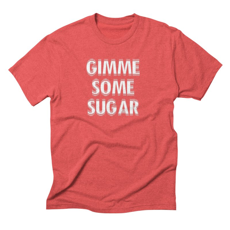 GIMME SOME SUGAR Men's Triblend T-Shirt by pick&roll