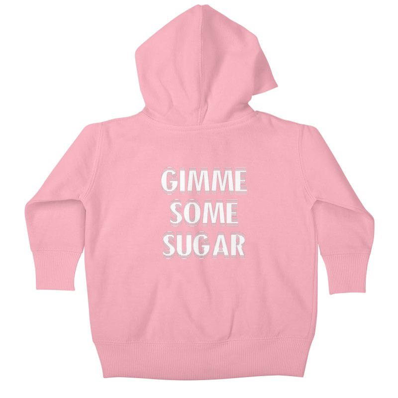 GIMME SOME SUGAR Kids Baby Zip-Up Hoody by pick&roll