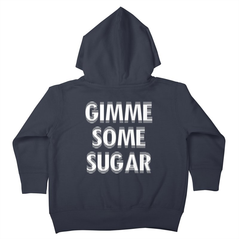 GIMME SOME SUGAR Kids Toddler Zip-Up Hoody by pick&roll