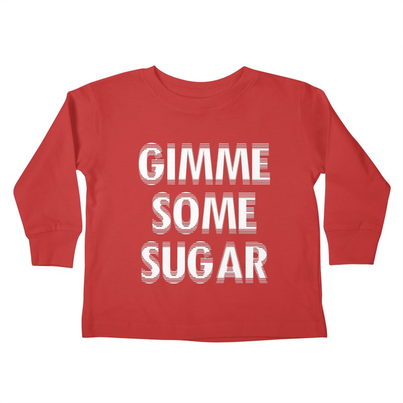 GIMME SOME SUGAR Kids Toddler Longsleeve T-Shirt by pick&roll