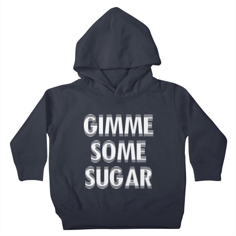 GIMME SOME SUGAR in Kids Toddler Pullover Hoody Midnight by pick&roll