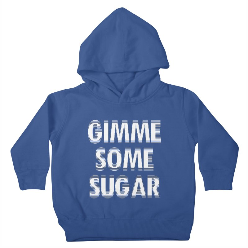 GIMME SOME SUGAR Kids Toddler Pullover Hoody by pick&roll