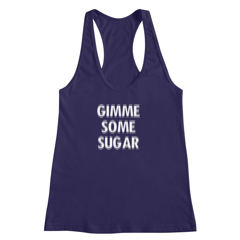 GIMME SOME SUGAR Women's Racerback Tank by pick&roll