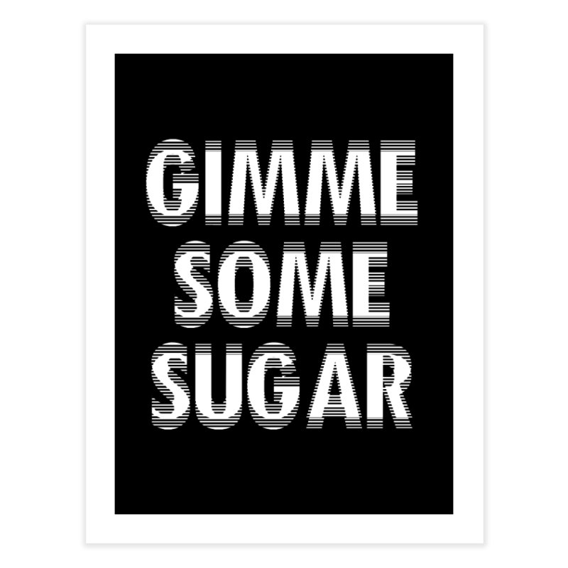 GIMME SOME SUGAR Home Fine Art Print by pick&roll