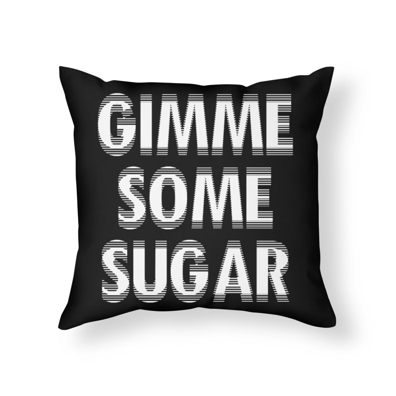 GIMME SOME SUGAR Home Throw Pillow by pick&roll
