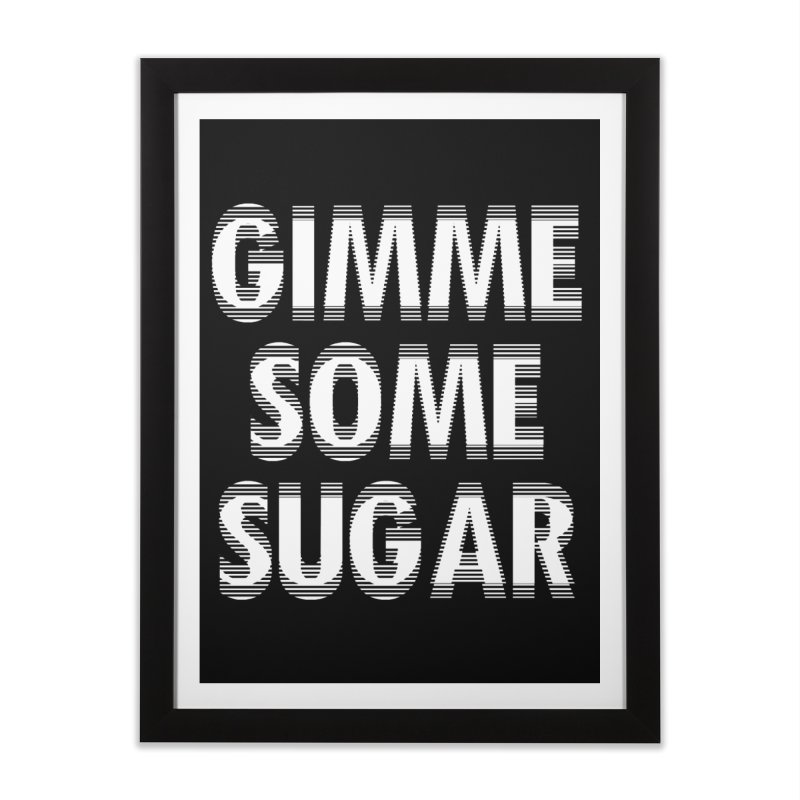 GIMME SOME SUGAR Home Framed Fine Art Print by pick&roll