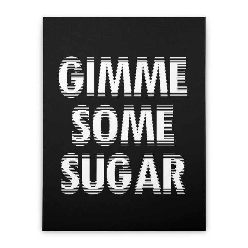 GIMME SOME SUGAR Home Stretched Canvas by pick&roll