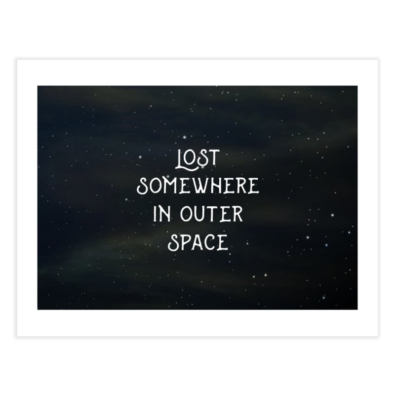 LOST SOMEWHERE IN OUTER SPACE Home Fine Art Print by pick&roll