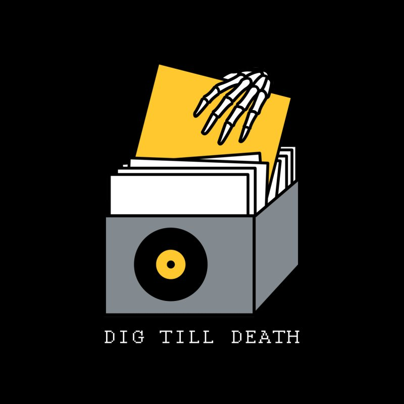 Dig Till Death by Pigboom's Artist Shop