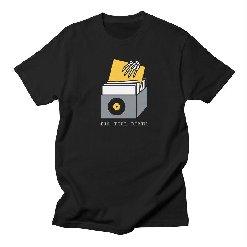 Dig Till Death Men's T-Shirt by Pigboom's Artist Shop