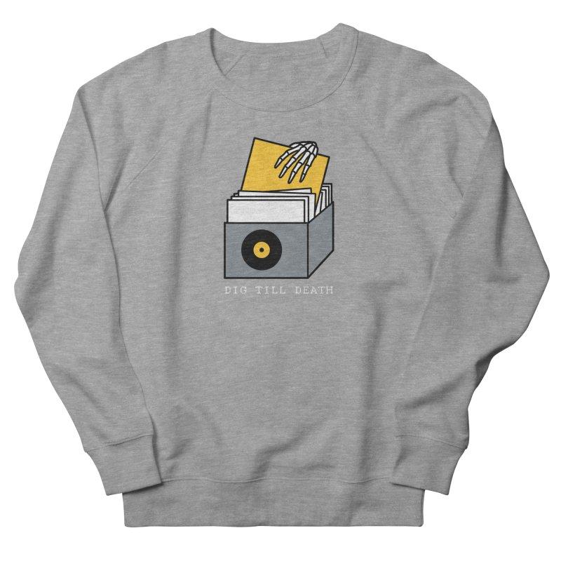 Dig Till Death Women's Sweatshirt by Pigboom's Artist Shop