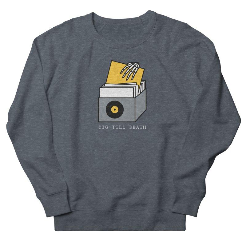 Dig Till Death Men's Sweatshirt by Pigboom's Artist Shop