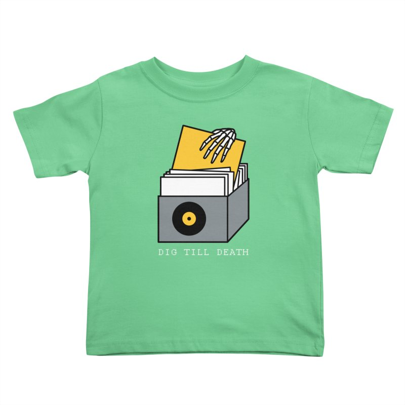 Dig Till Death Kids Toddler T-Shirt by Pigboom's Artist Shop