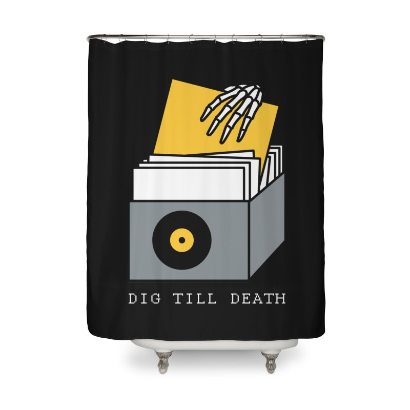 Dig Till Death Home Shower Curtain by Pigboom's Artist Shop