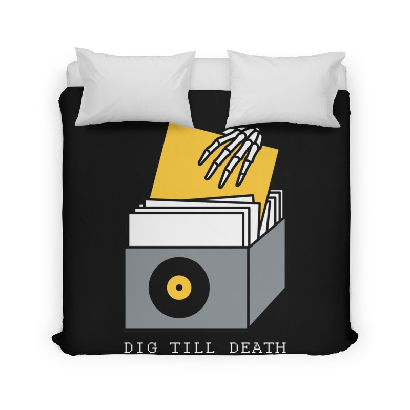 Dig Till Death Home Duvet by Pigboom's Artist Shop