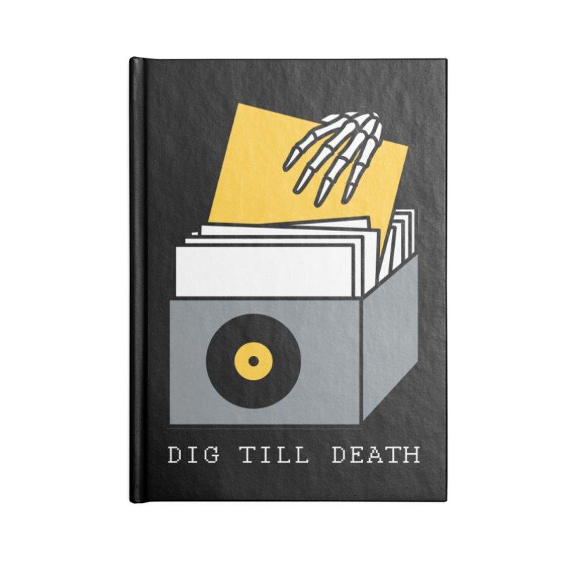 Dig Till Death Accessories Notebook by Pigboom's Artist Shop