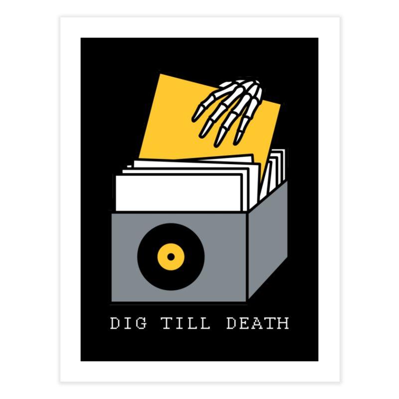 Dig Till Death Home Fine Art Print by Pigboom's Artist Shop