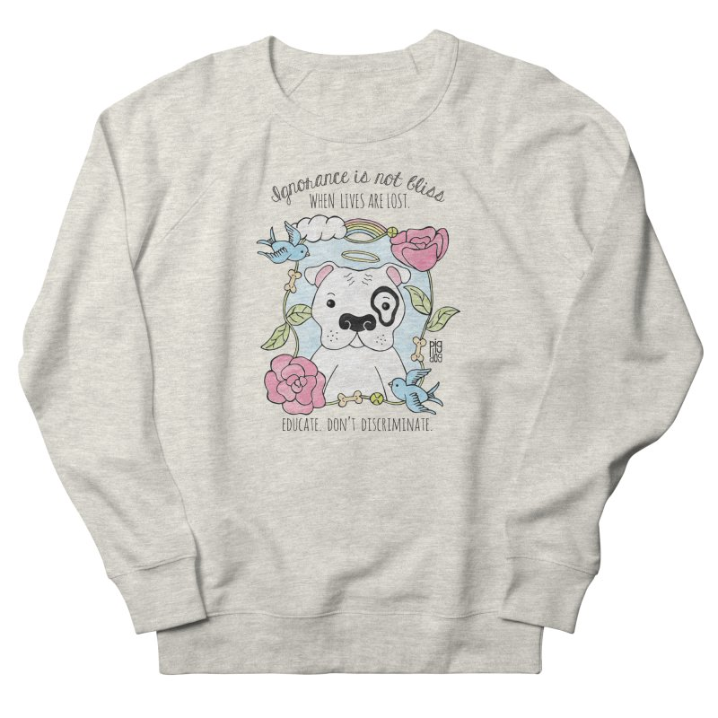 Ignorance Is Not Bliss Women's French Terry Sweatshirt by Pigdog