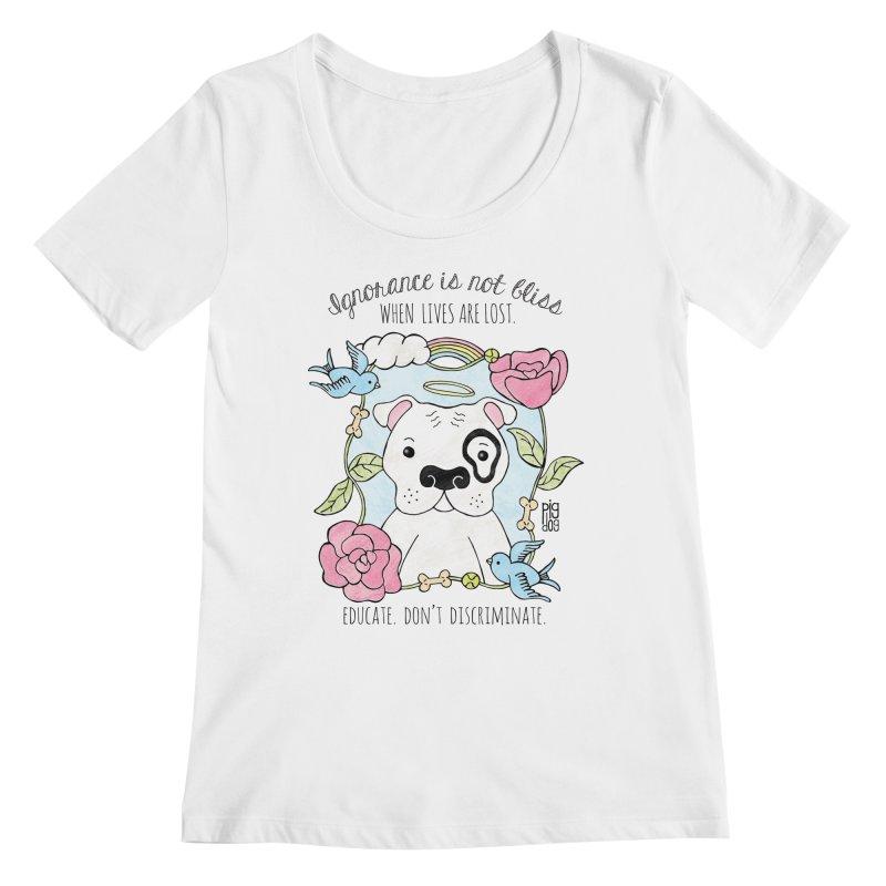 Ignorance Is Not Bliss Women's Regular Scoop Neck by Pigdog