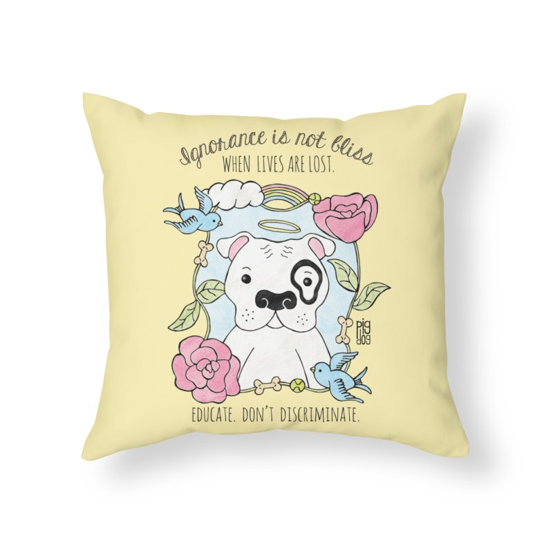 Ignorance Is Not Bliss Home Throw Pillow by Pigdog