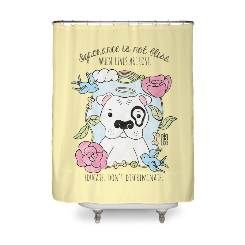 Ignorance Is Not Bliss Home Shower Curtain by Pigdog