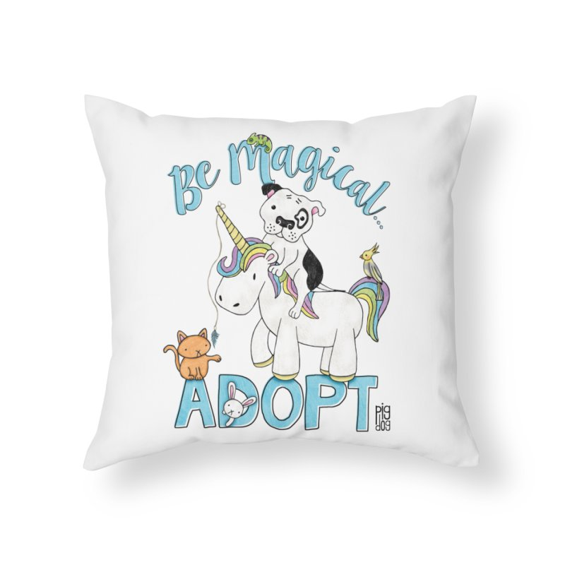 Be Magical Home Throw Pillow by Pigdog