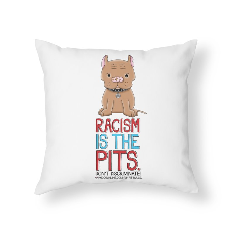 The Pits Home Throw Pillow by Pigdog