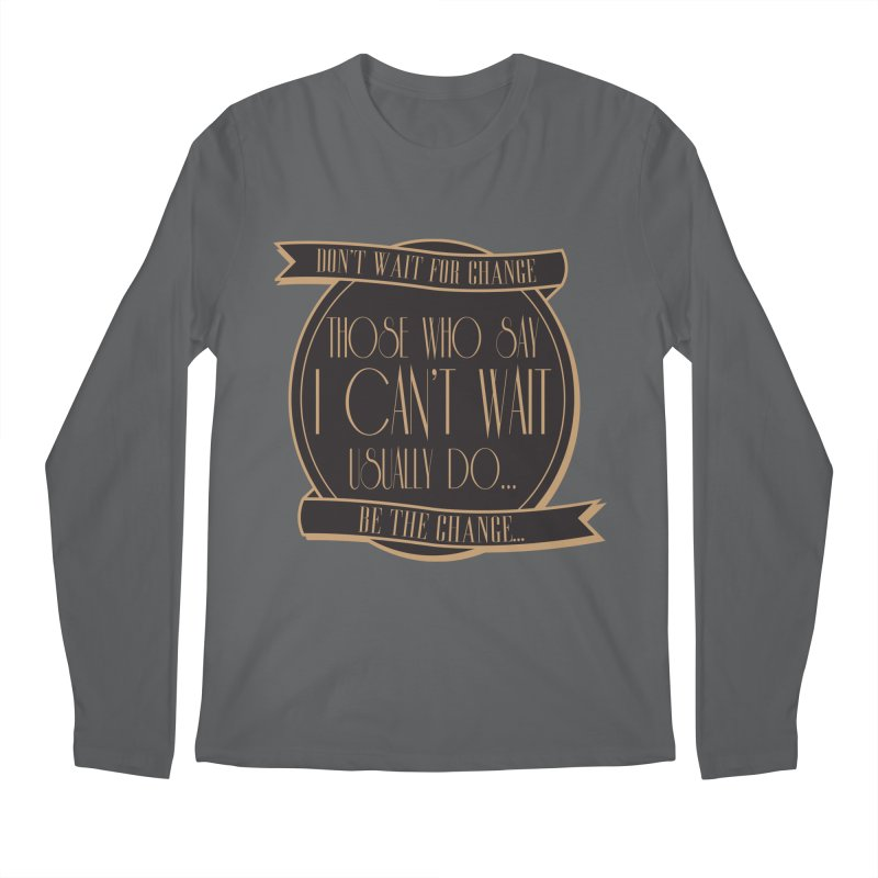Those Who Say I Can't Wait... Men's Longsleeve T-Shirt by Pigment Studios Merch