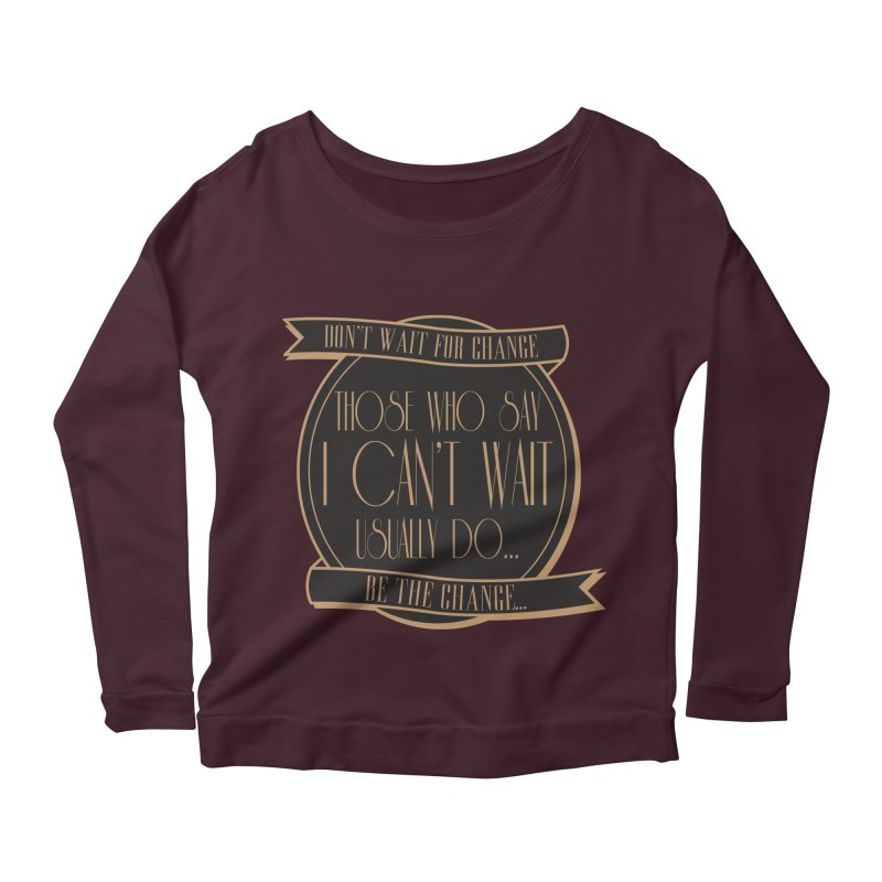 Those Who Say I Can't Wait... Women's Longsleeve Scoopneck  by Pigment Studios Merch