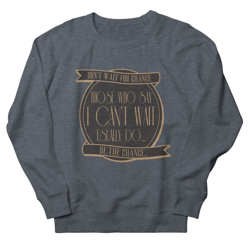 Those Who Say I Can't Wait... Women's French Terry Sweatshirt by Pigment Studios Merch