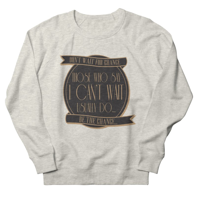 Those Who Say I Can't Wait... Men's French Terry Sweatshirt by Pigment Studios Merch