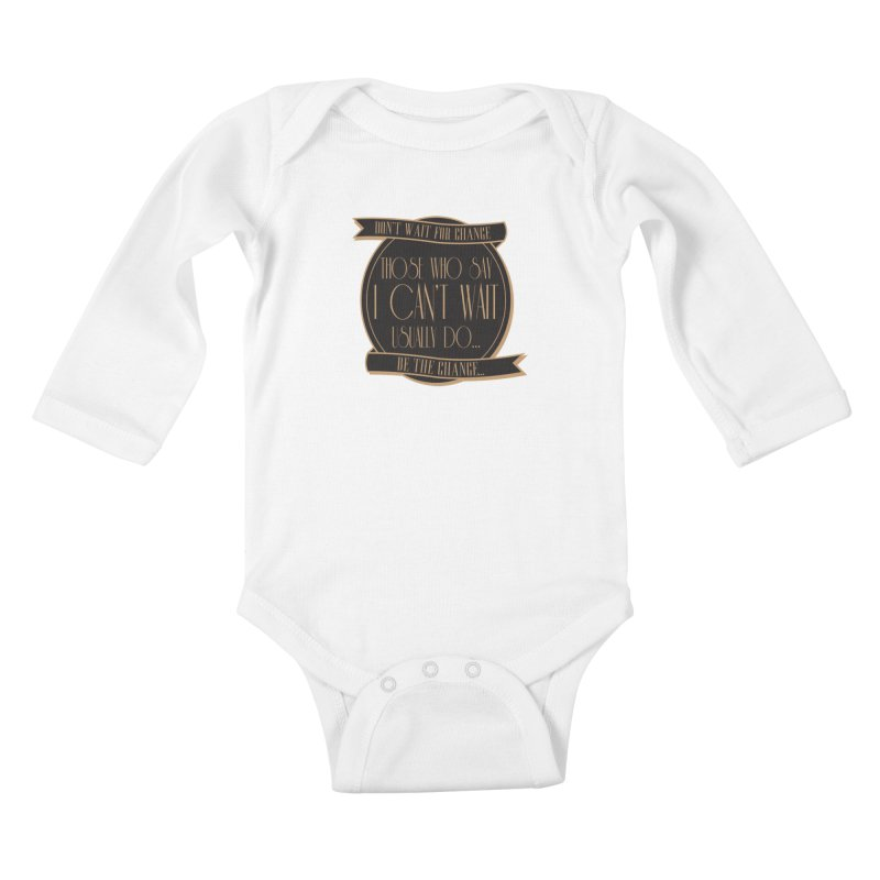 Those Who Say I Can't Wait... Kids Baby Longsleeve Bodysuit by Pigment Studios Merch
