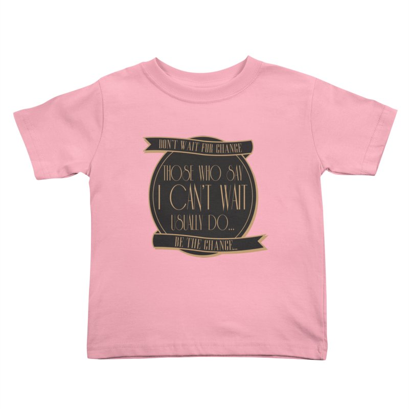 Those Who Say I Can't Wait... Kids Toddler T-Shirt by Pigment Studios Merch