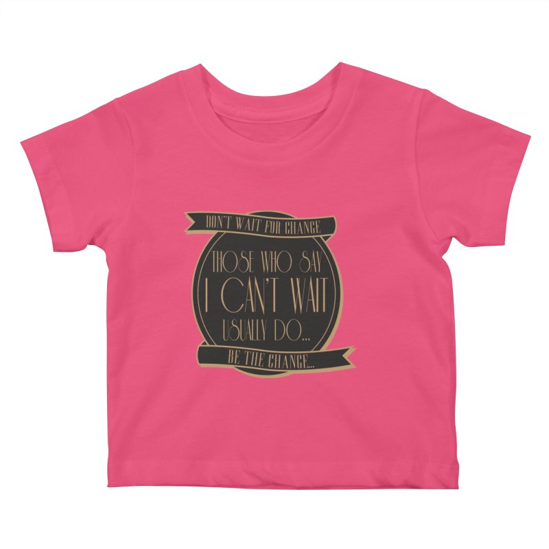 Those Who Say I Can't Wait... Kids Baby T-Shirt by Pigment Studios Merch