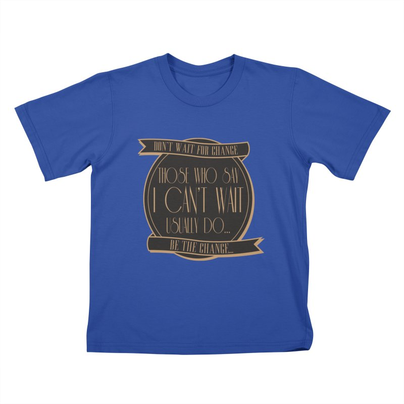 Those Who Say I Can't Wait... Kids T-Shirt by Pigment Studios Merch