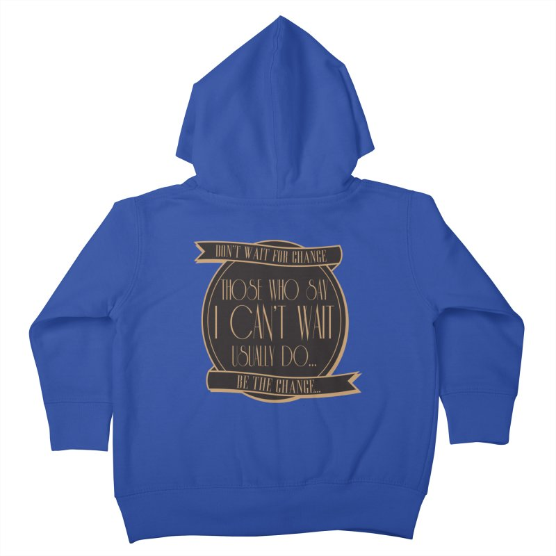 Those Who Say I Can't Wait... Kids Toddler Zip-Up Hoody by Pigment Studios Merch