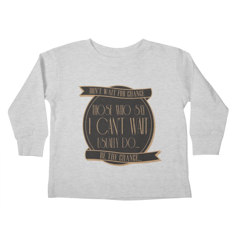 Those Who Say I Can't Wait... Kids Toddler Longsleeve T-Shirt by Pigment Studios Merch