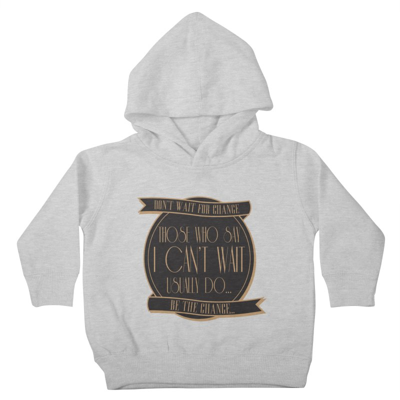 Those Who Say I Can't Wait... Kids Toddler Pullover Hoody by Pigment Studios Merch