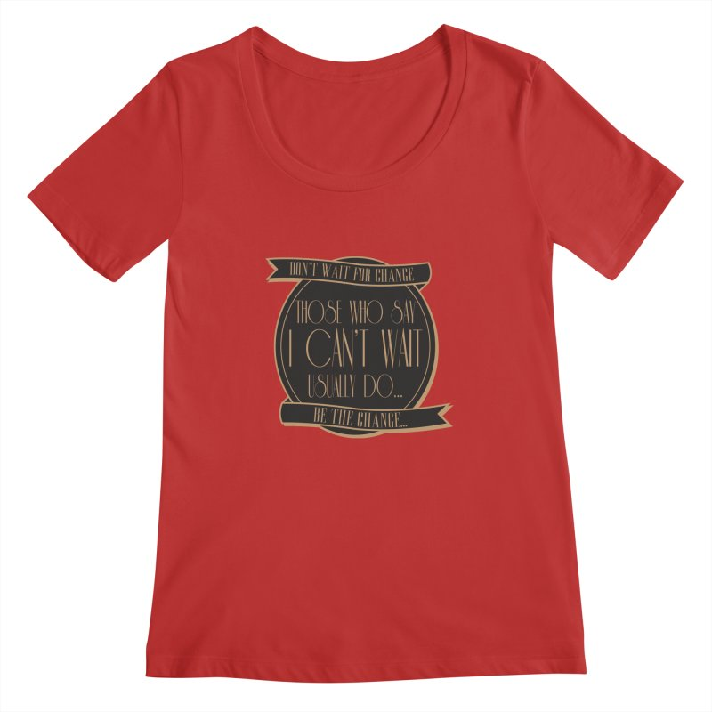 Those Who Say I Can't Wait... Women's Scoopneck by Pigment Studios Merch