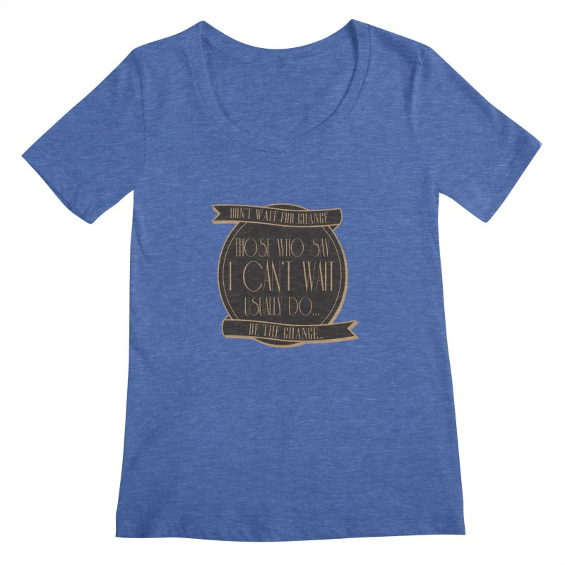 Those Who Say I Can't Wait... Women's Regular Scoop Neck by Pigment Studios Merch
