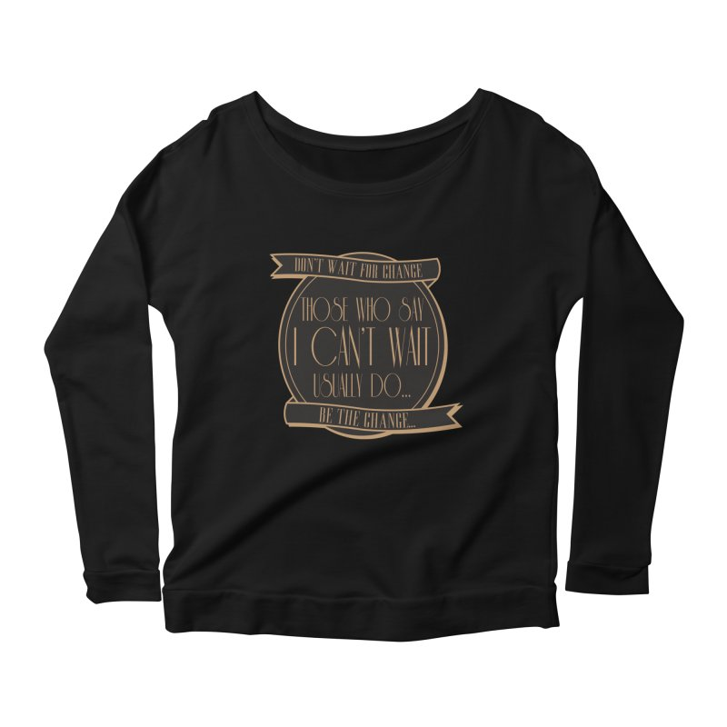 Those Who Say I Can't Wait... Women's Scoop Neck Longsleeve T-Shirt by Pigment Studios Merch