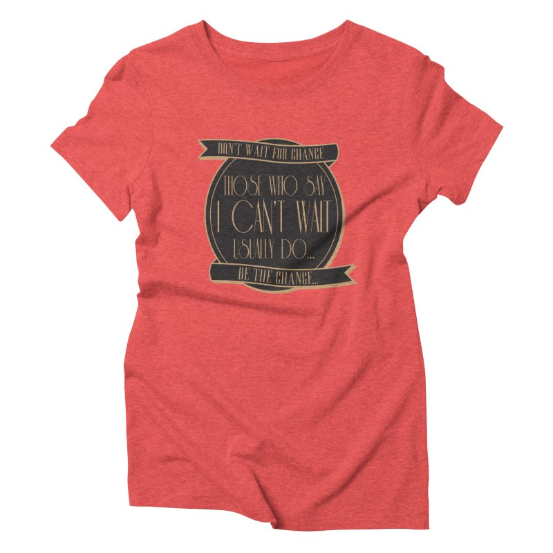 Those Who Say I Can't Wait... Women's Triblend T-Shirt by Pigment Studios Merch