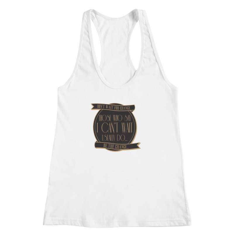 Those Who Say I Can't Wait... Women's Racerback Tank by Pigment Studios Merch
