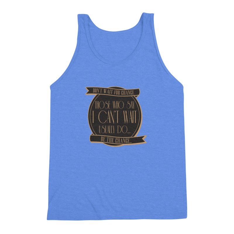 Those Who Say I Can't Wait... Men's Triblend Tank by Pigment Studios Merch
