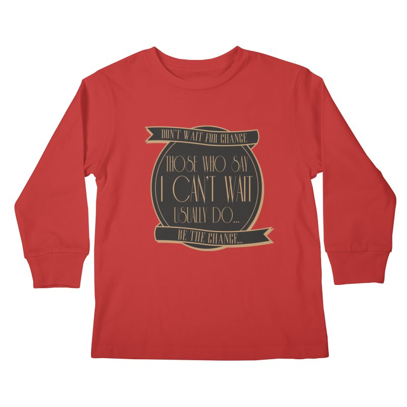 Those Who Say I Can't Wait... Kids Longsleeve T-Shirt by Pigment Studios Merch