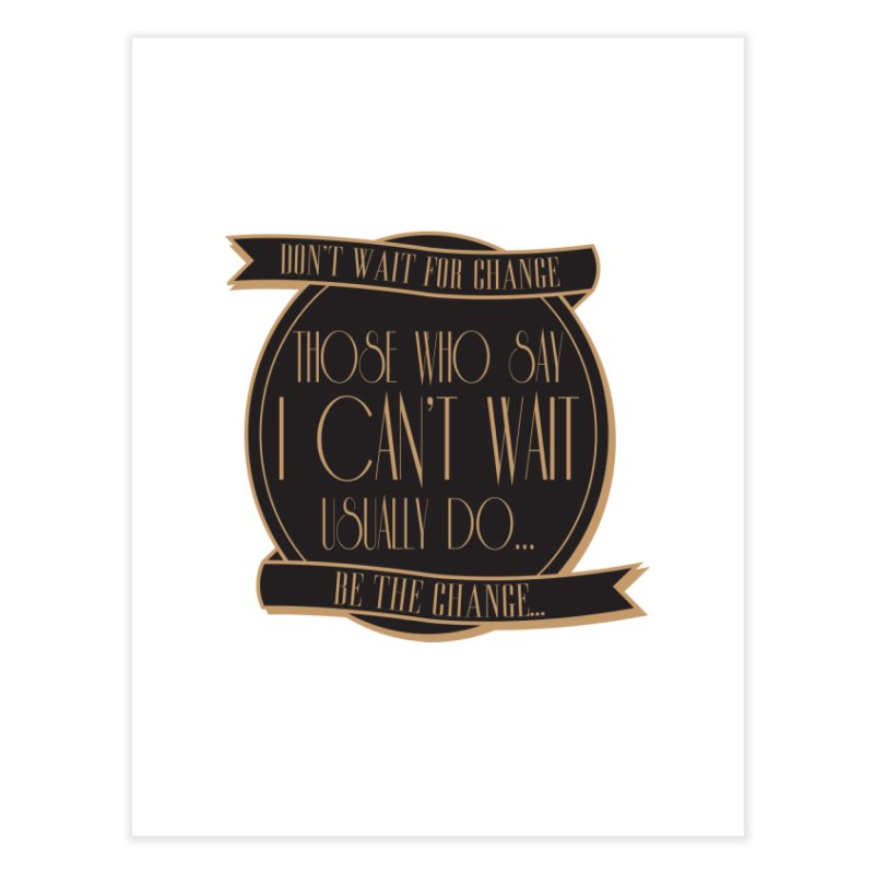 Those Who Say I Can't Wait... Home Fine Art Print by Pigment Studios Merch