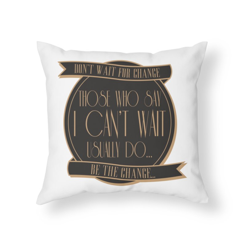Those Who Say I Can't Wait... Home Throw Pillow by Pigment Studios Merch