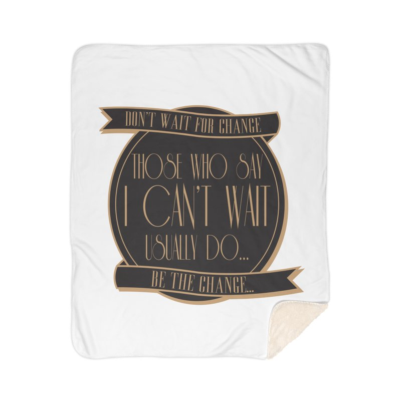 Those Who Say I Can't Wait... Home Blanket by Pigment Studios Merch
