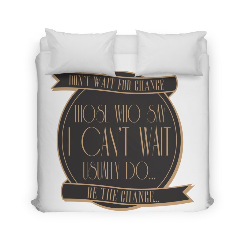 Those Who Say I Can't Wait... Home Duvet by Pigment Studios Merch